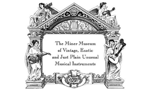 New Virtual Miner Museum of Vintage, Exotic & Just Plain Musical Instruments
